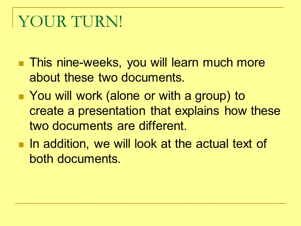 YOUR TURN! This nine-weeks, you will learn much more about these two documents.