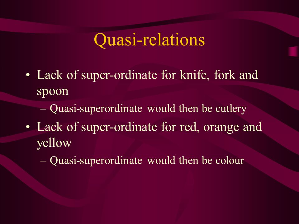 Quasi-relations Lack of super-ordinate for knife, fork and spoon