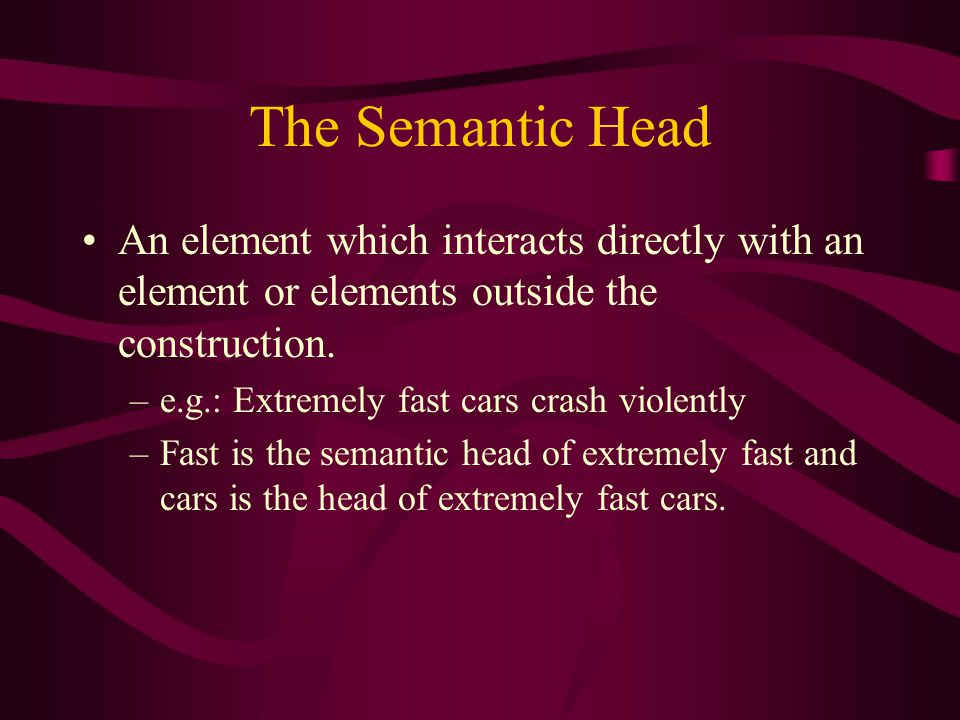 The Semantic Head An element which interacts directly with an element or elements outside the construction.