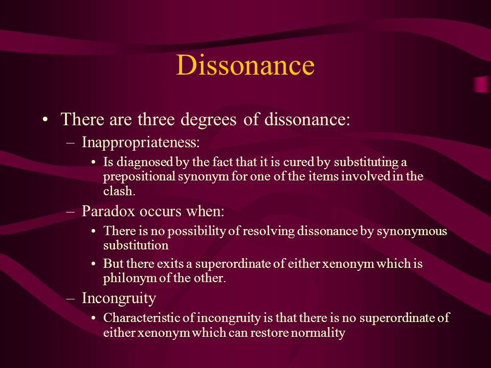 Dissonance There are three degrees of dissonance: Inappropriateness:
