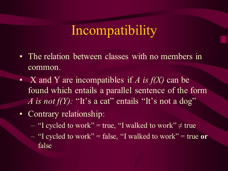 Incompatibility The relation between classes with no members in common.