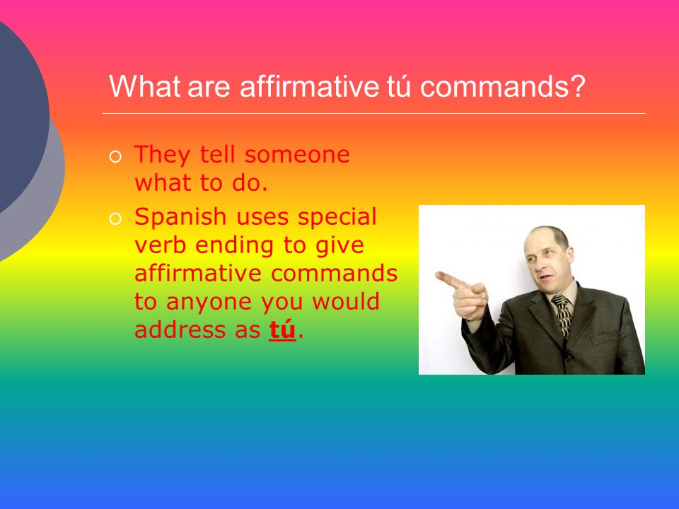 What are affirmative tú commands