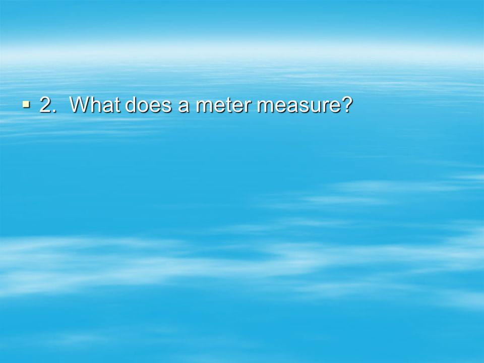 2. What does a meter measure