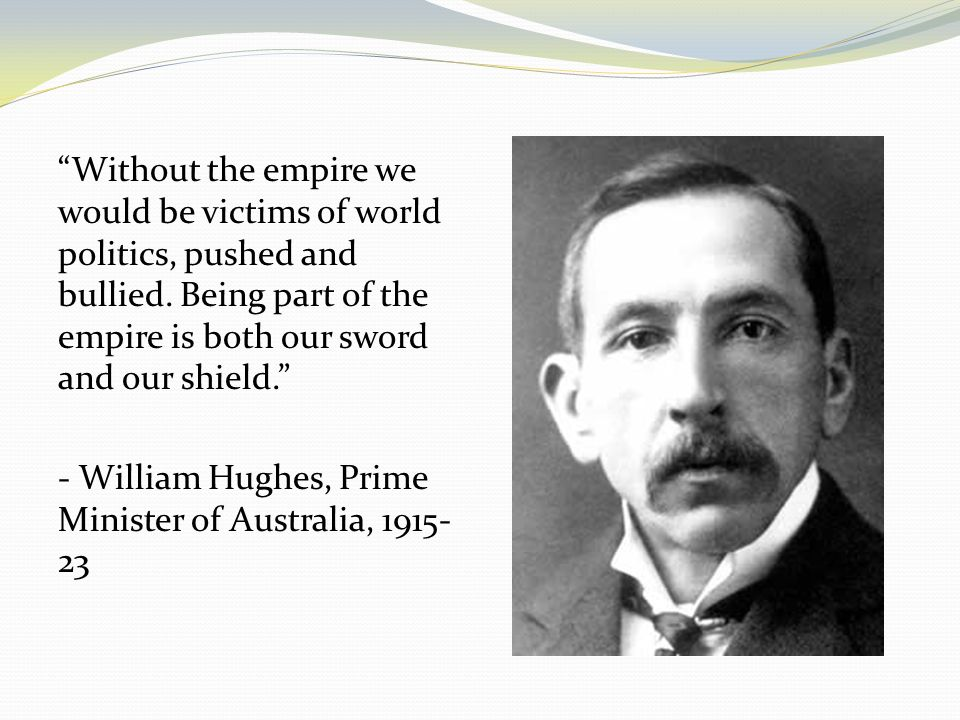 Without the empire we would be victims of world politics, pushed and bullied.