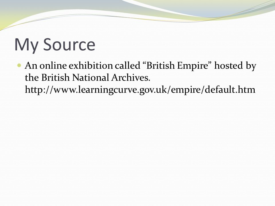 My Source An online exhibition called British Empire hosted by the British National Archives.