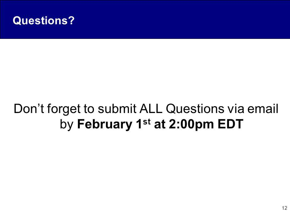 Questions Don't forget to submit ALL Questions via email by February 1st at 2:00pm EDT