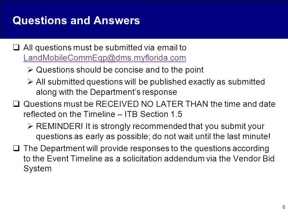 Questions and Answers All questions must be submitted via email to LandMobileCommEqp@dms.myflorida.com.