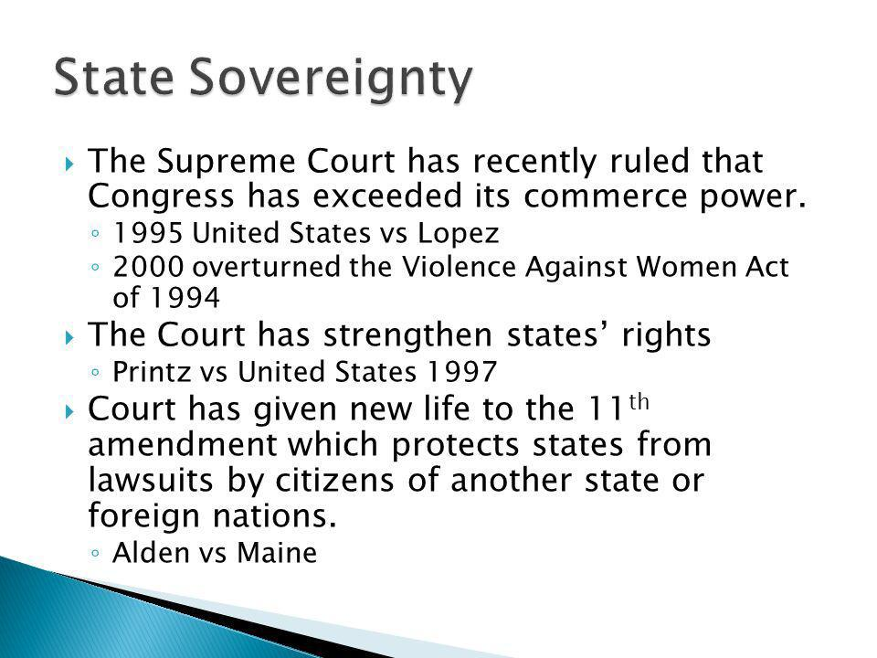 State Sovereignty The Supreme Court has recently ruled that Congress has exceeded its commerce power.