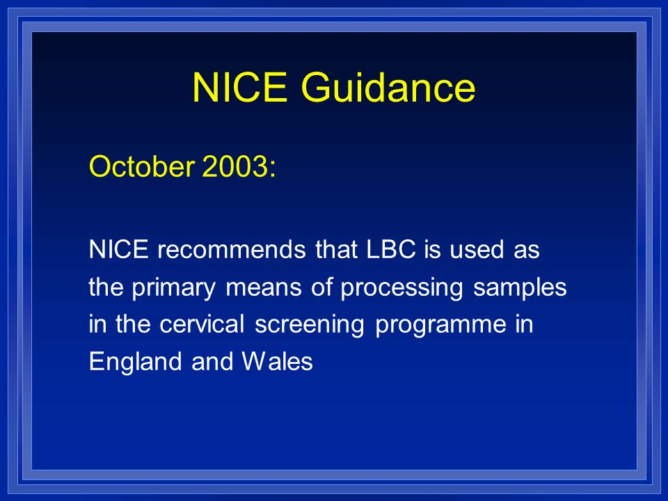 NICE Guidance October 2003: NICE recommends that LBC is used as