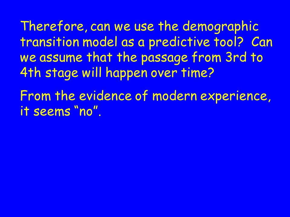 Therefore, can we use the demographic transition model as a predictive tool Can we assume that the passage from 3rd to 4th stage will happen over time