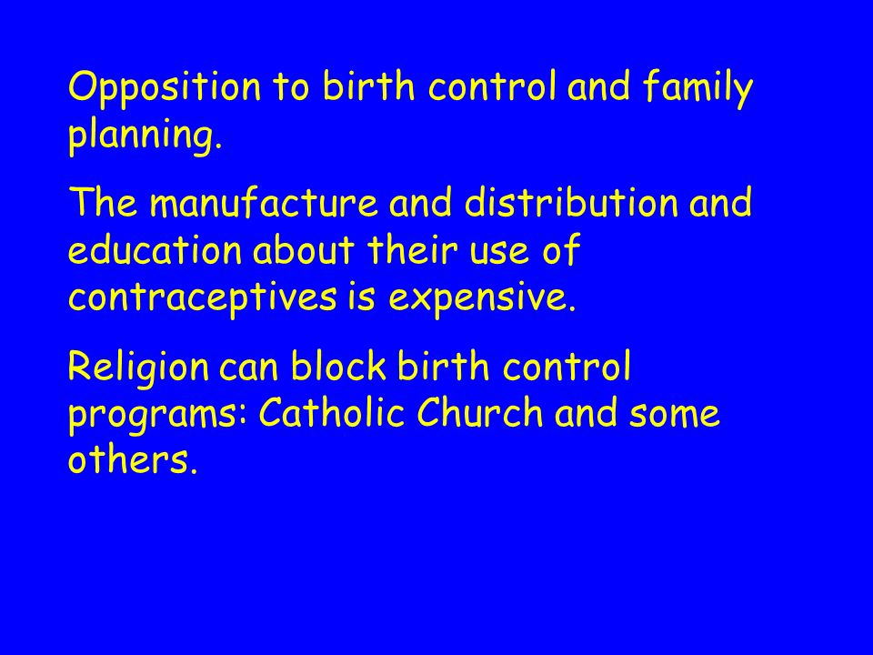 Opposition to birth control and family planning.