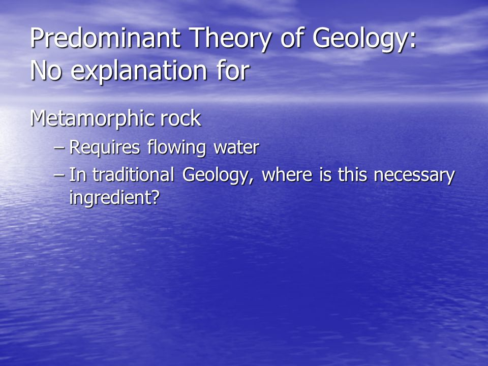 Predominant Theory of Geology: No explanation for