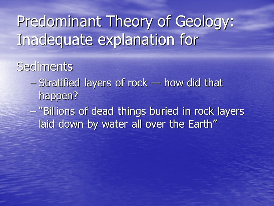 Predominant Theory of Geology: Inadequate explanation for