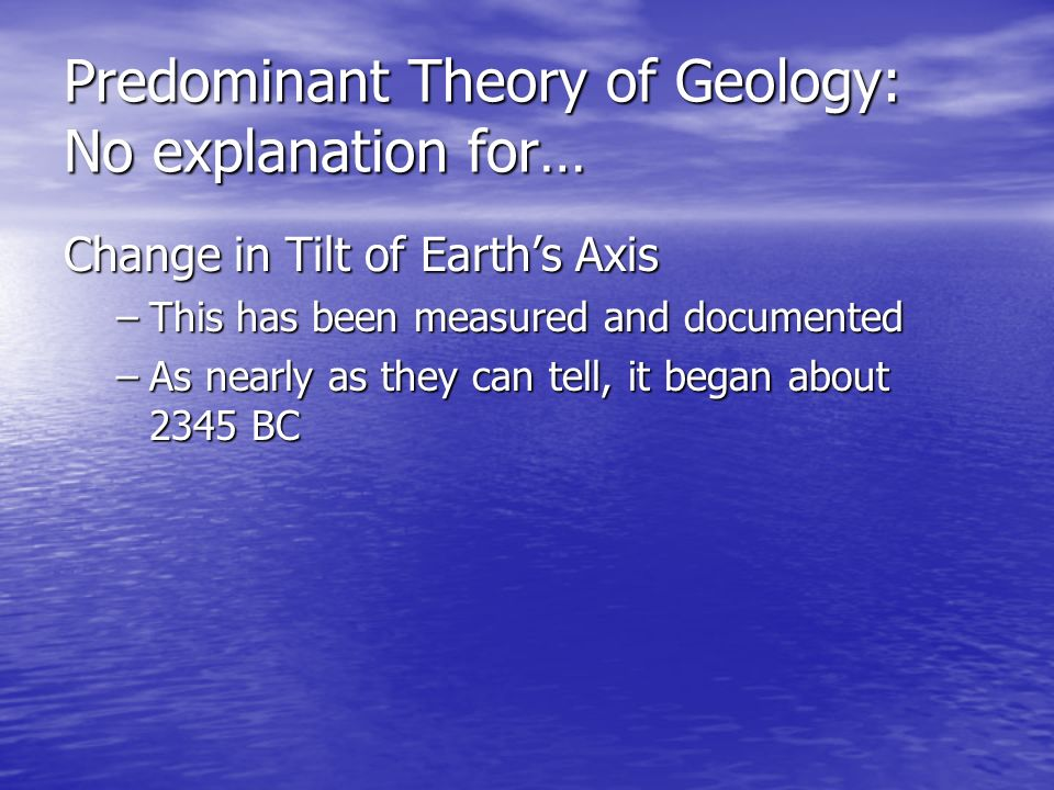 Predominant Theory of Geology: No explanation for…
