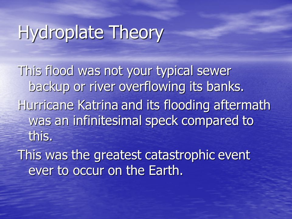 Hydroplate Theory This flood was not your typical sewer backup or river overflowing its banks.