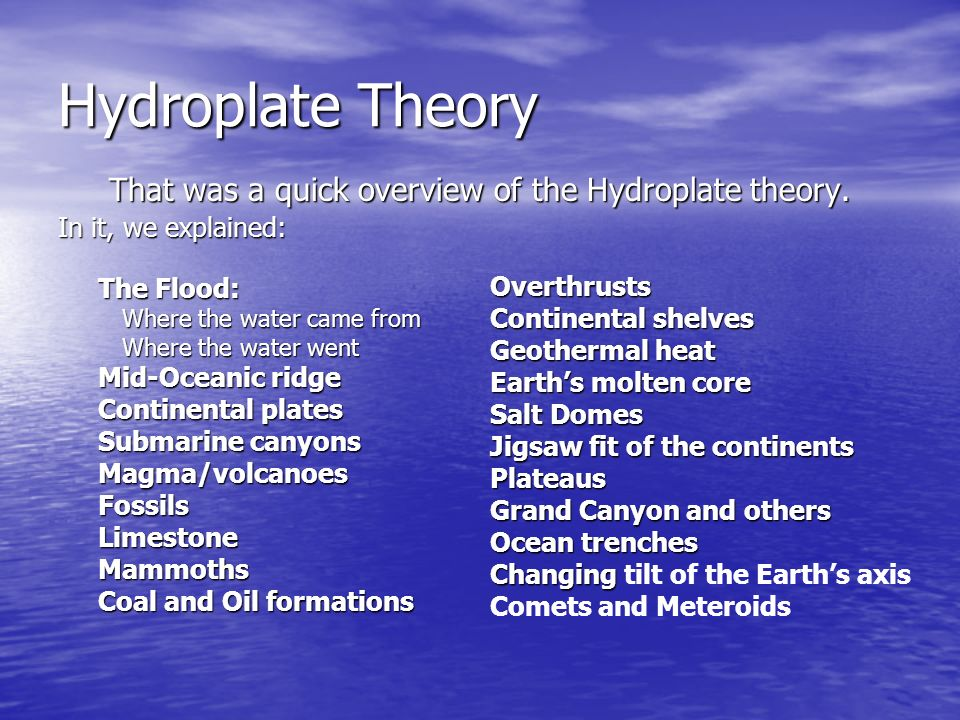 That was a quick overview of the Hydroplate theory.