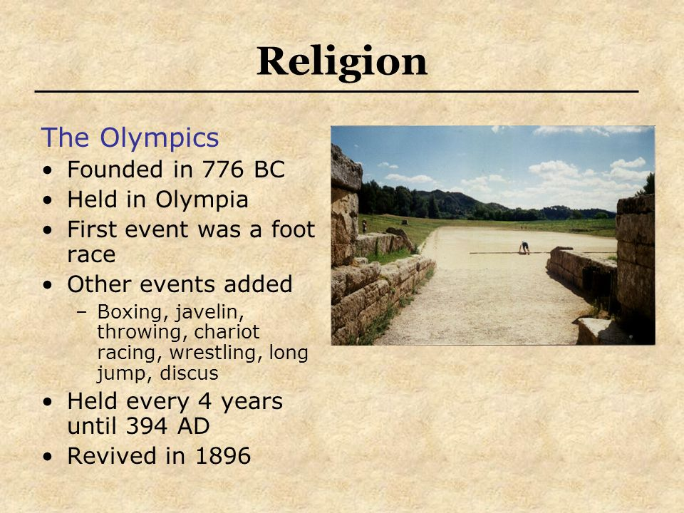 Religion The Olympics Founded in 776 BC Held in Olympia