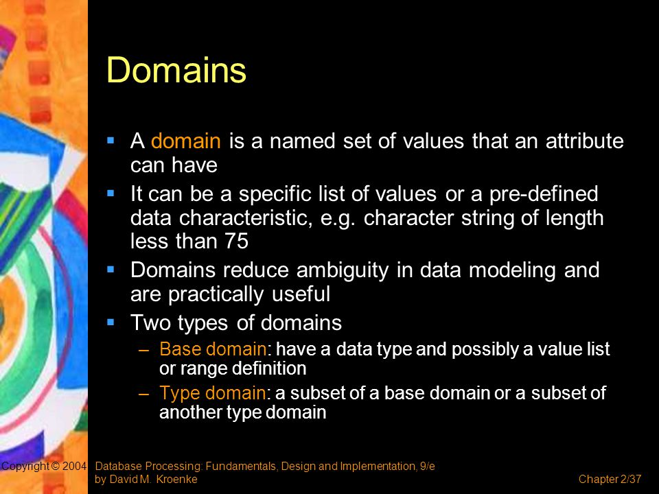 Domains A domain is a named set of values that an attribute can have
