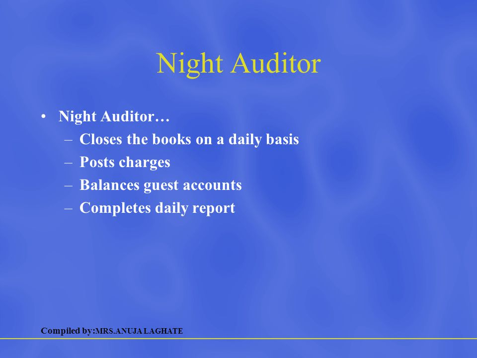Night Auditor Night Auditor… Closes the books on a daily basis