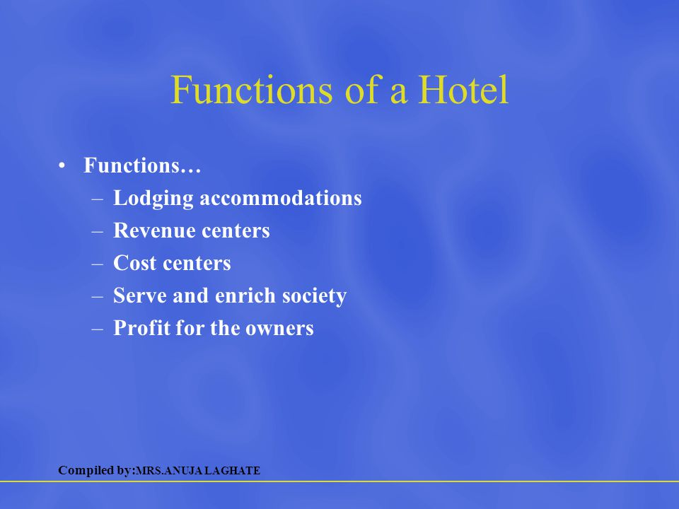 Functions of a Hotel Functions… Lodging accommodations Revenue centers