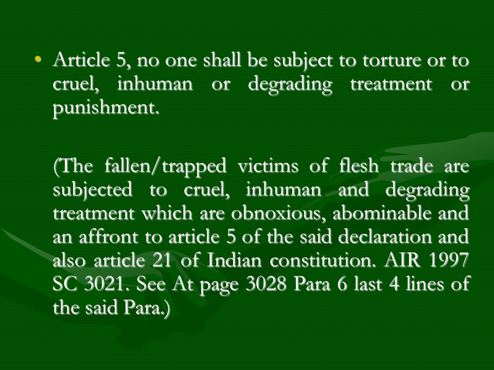 Article 5, no one shall be subject to torture or to cruel, inhuman or degrading treatment or punishment.