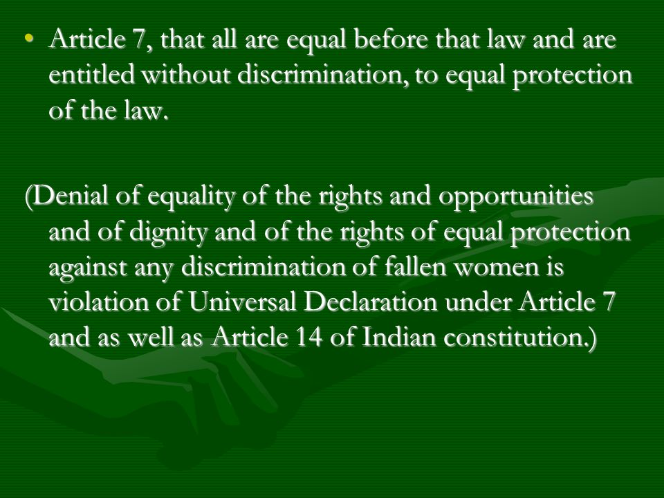 Article 7, that all are equal before that law and are entitled without discrimination, to equal protection of the law.