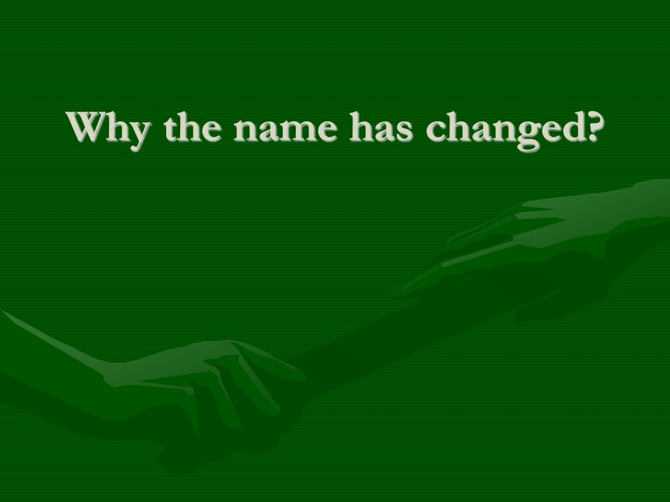 Why the name has changed