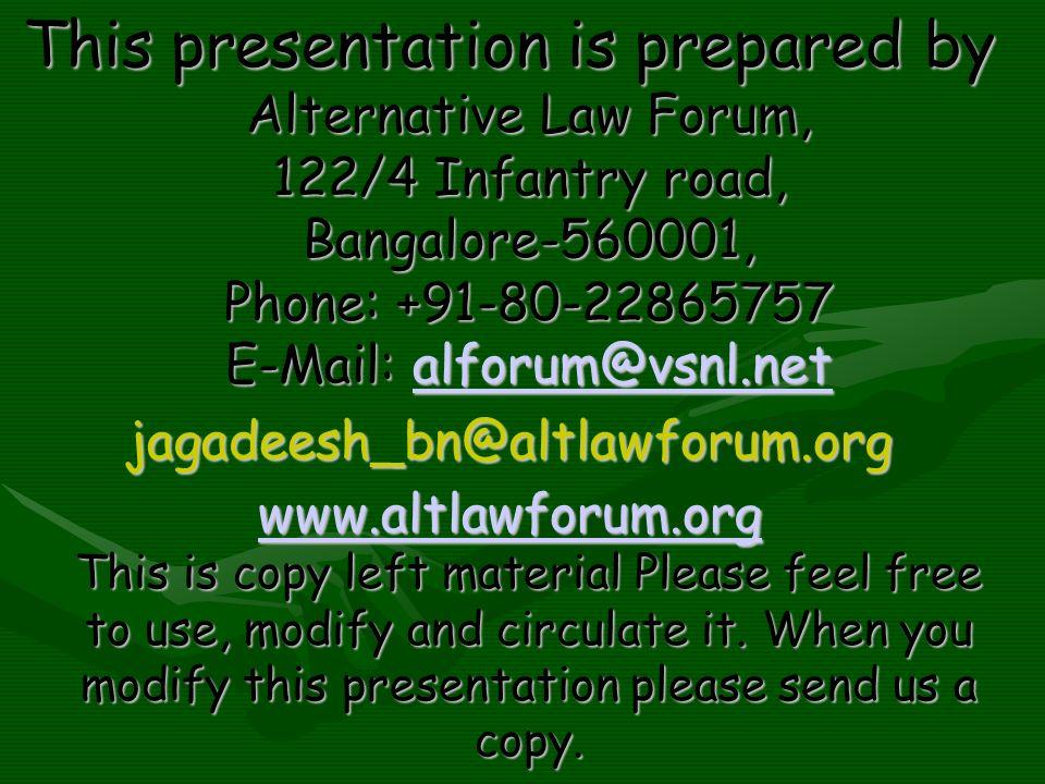 This presentation is prepared by Alternative Law Forum, 122/4 Infantry road, Bangalore-560001, Phone: +91-80-22865757 E-Mail: alforum@vsnl.net