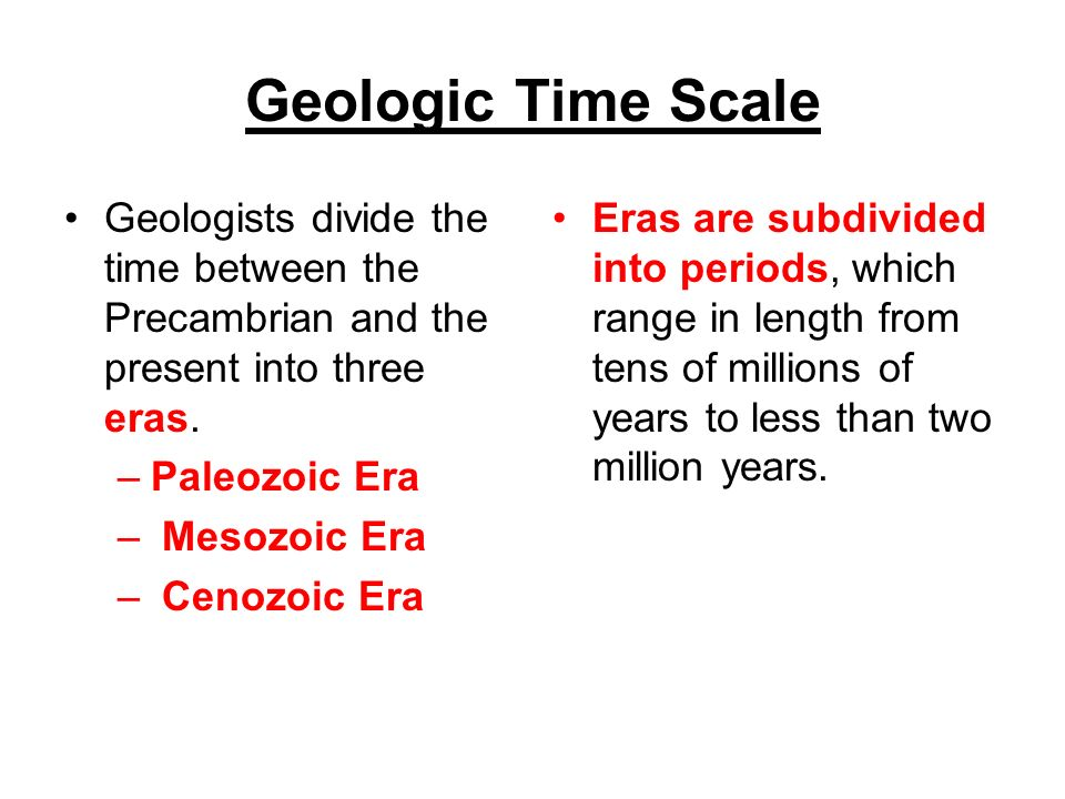 Geologic Time ScaleGeologists divide the time between the Precambrian and the present into three eras.