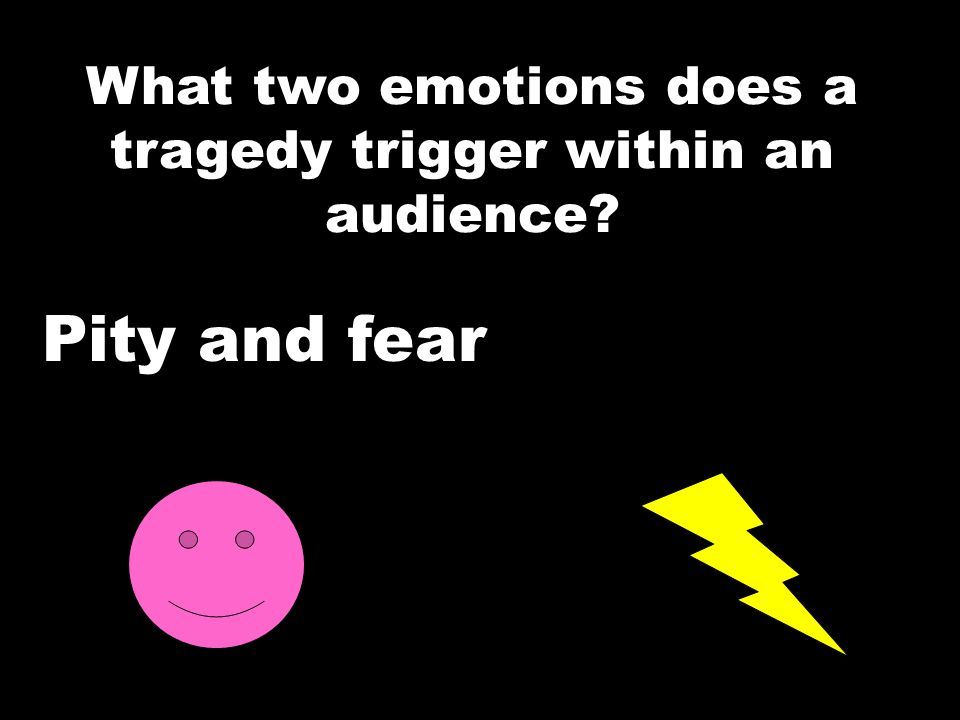 What two emotions does a tragedy trigger within an audience