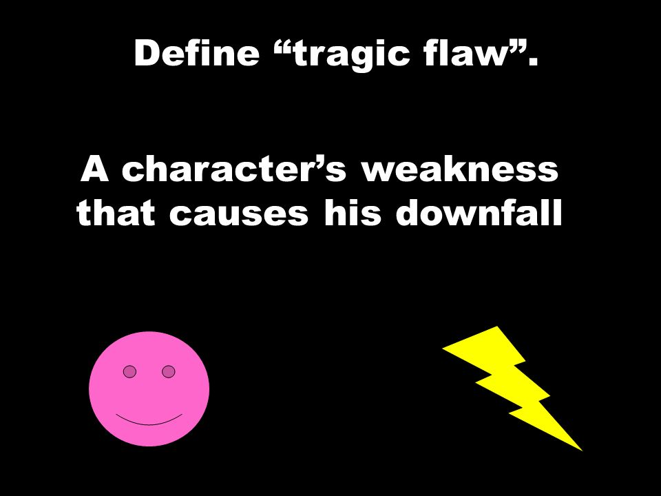 A character's weakness that causes his downfall