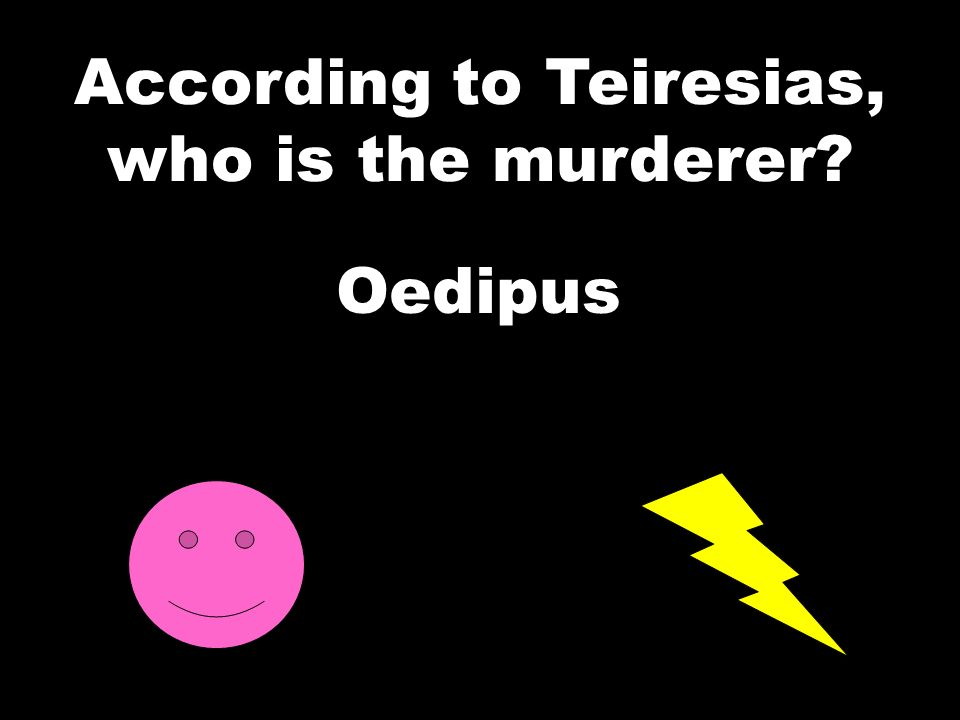 According to Teiresias, who is the murderer