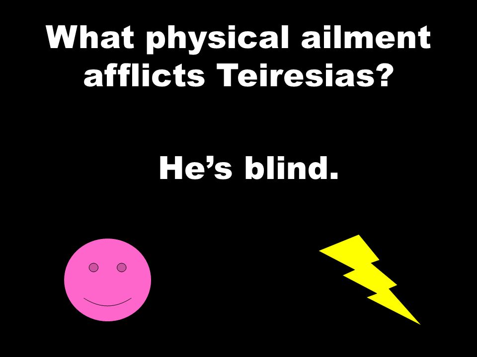 What physical ailment afflicts Teiresias