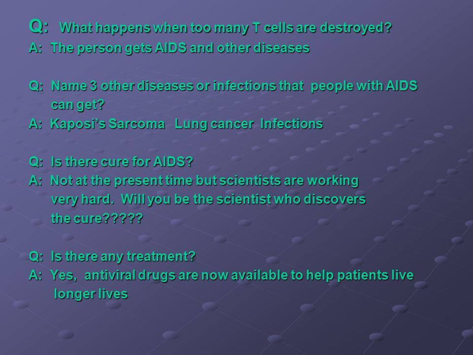 Q: What happens when too many T cells are destroyed