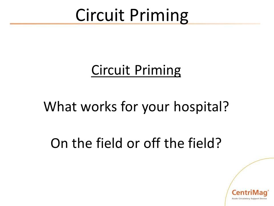 Circuit Priming Circuit Priming What works for your hospital