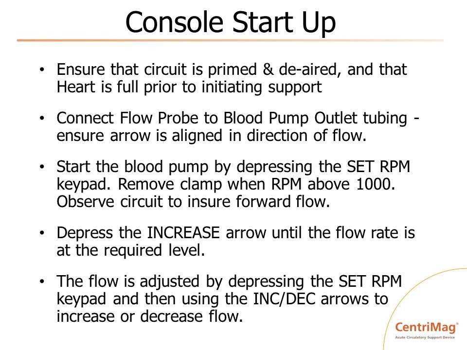 Console Start Up Ensure that circuit is primed & de-aired, and that Heart is full prior to initiating support.