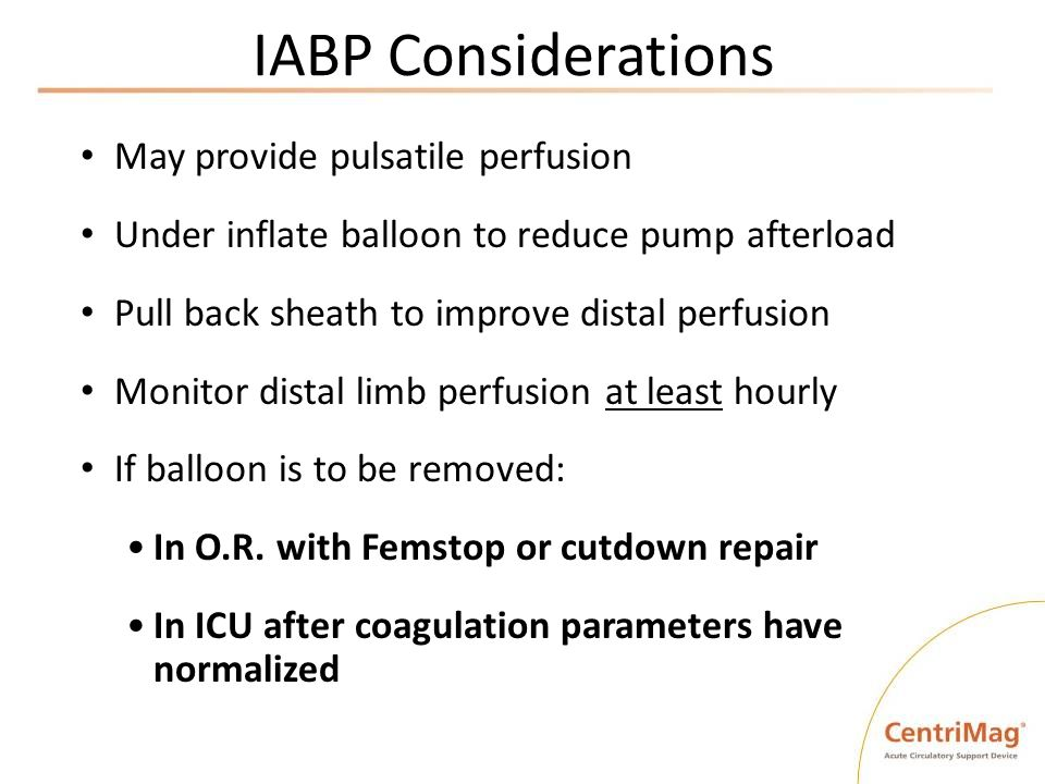 IABP Considerations May provide pulsatile perfusion