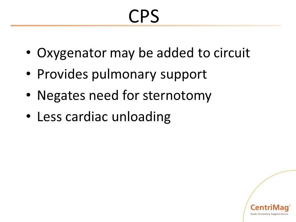 CPS Oxygenator may be added to circuit Provides pulmonary support