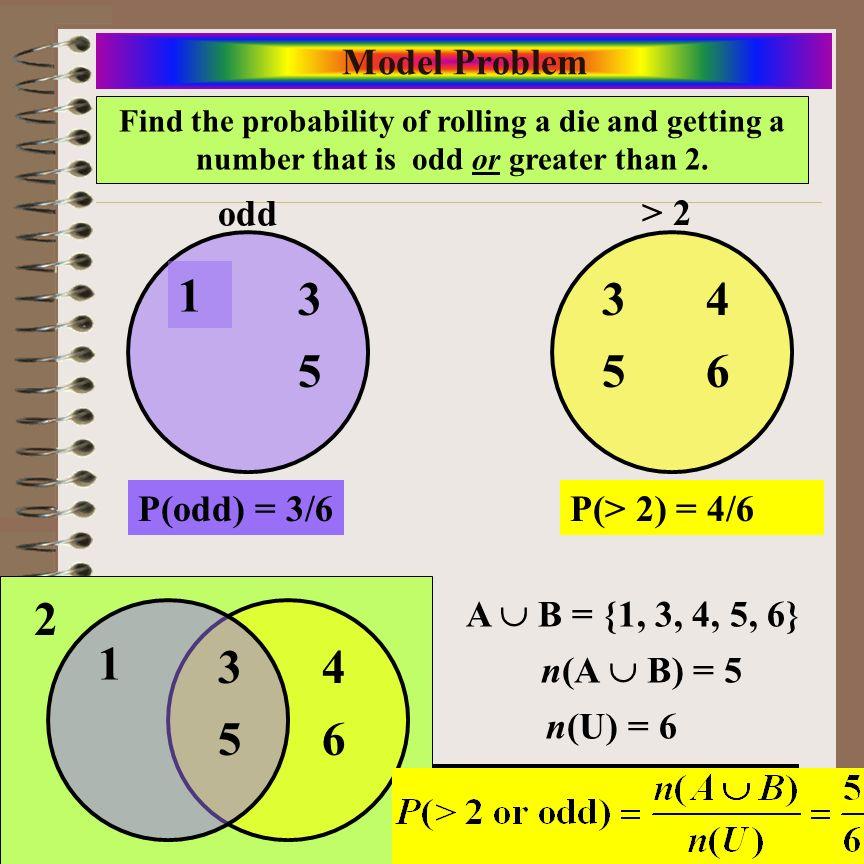 1 3 5 4 6 3 5 2 1 3 5 4 6 Model Problem odd > 2 P(odd) = 3/6
