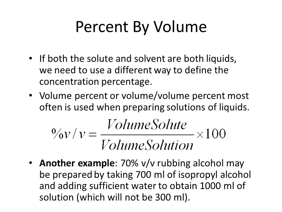 Percent By Volume If both the solute and solvent are both liquids, we need to use a different way to define the concentration percentage.