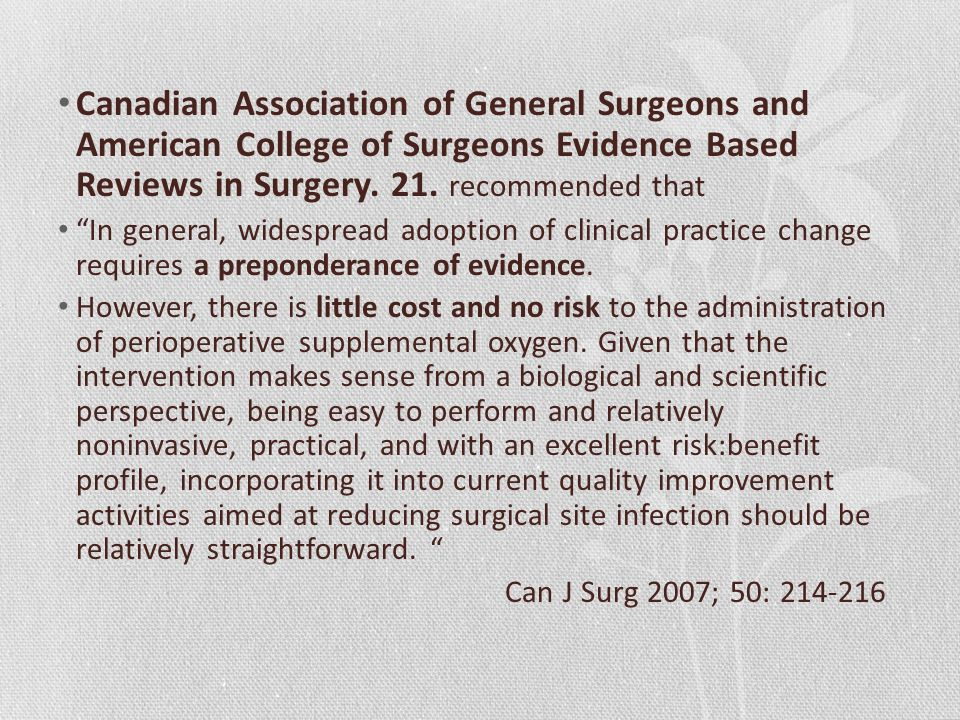 Canadian Association of General Surgeons and American College of Surgeons Evidence Based Reviews in Surgery. 21. recommended that