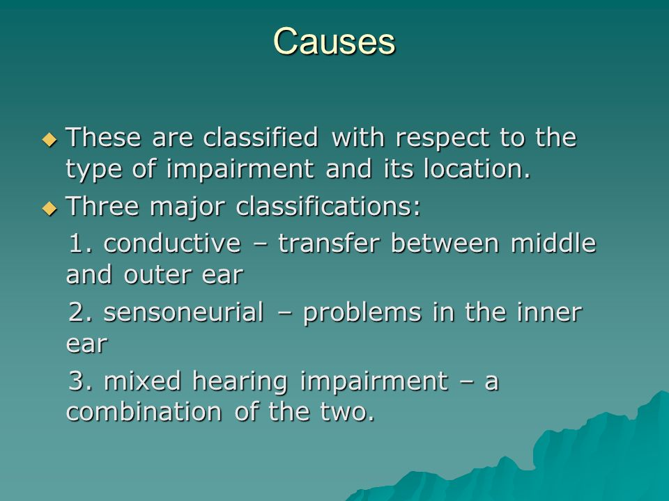 Causes These are classified with respect to the type of impairment and its location. Three major classifications: