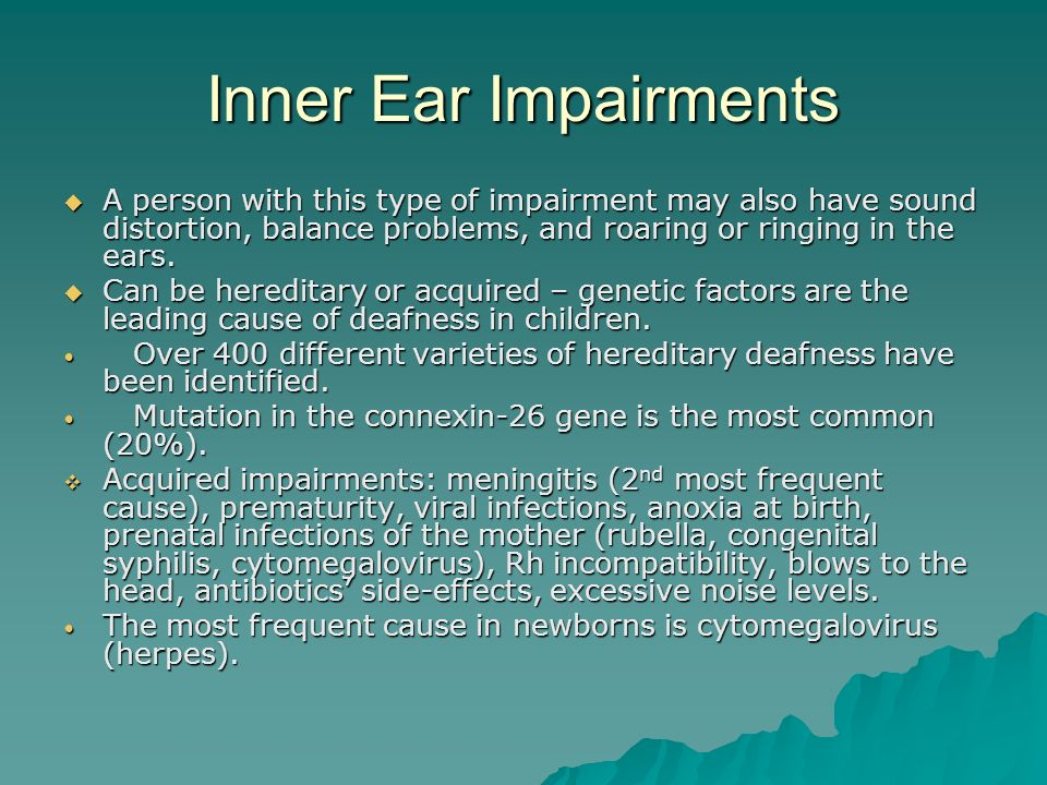 Inner Ear Impairments A person with this type of impairment may also have sound distortion, balance problems, and roaring or ringing in the ears.