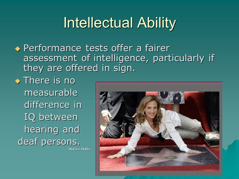 Intellectual Ability Performance tests offer a fairer assessment of intelligence, particularly if they are offered in sign.