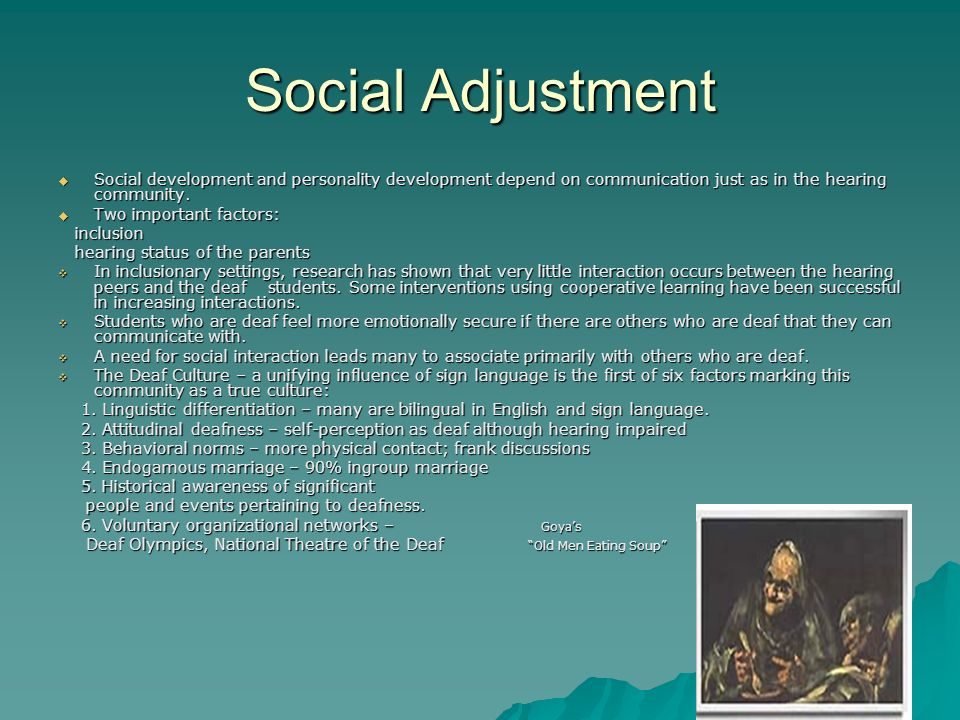 Social Adjustment Social development and personality development depend on communication just as in the hearing community.