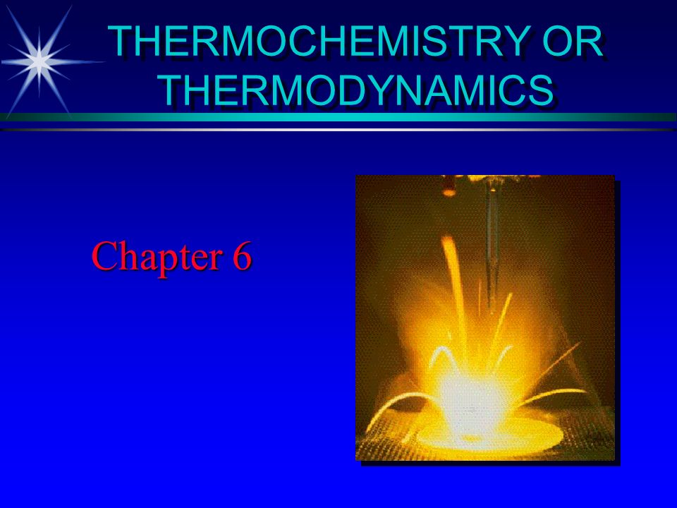 THERMOCHEMISTRY OR THERMODYNAMICS