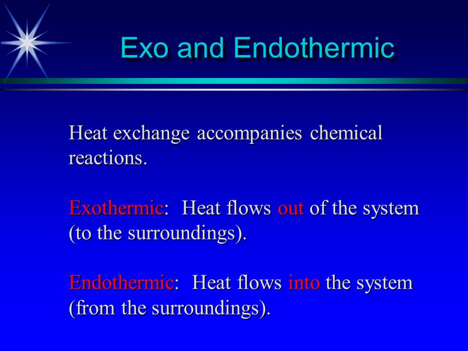Exo and Endothermic Heat exchange accompanies chemical reactions.