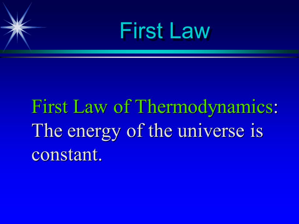First Law First Law of Thermodynamics: The energy of the universe is constant.