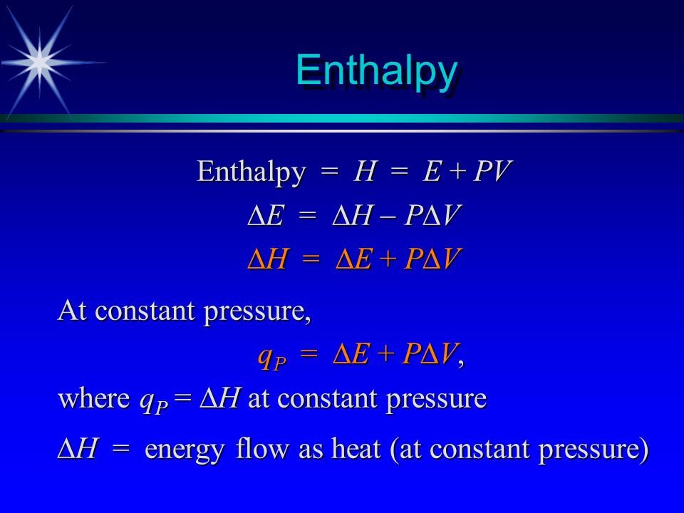 Enthalpy Enthalpy = H = E + PV E = H  PV H = E + PV