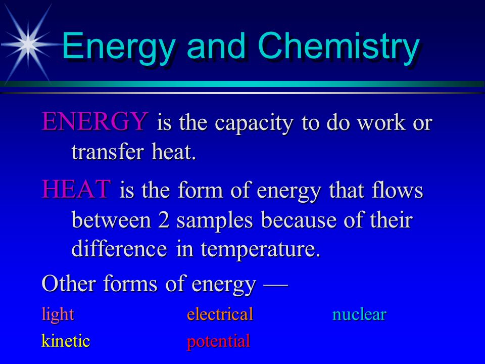 Energy and Chemistry ENERGY is the capacity to do work or transfer heat.